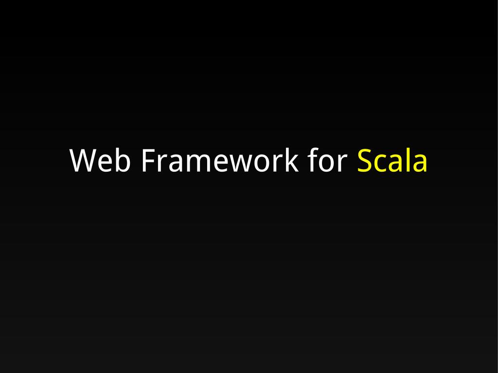 Web Framework for Scala