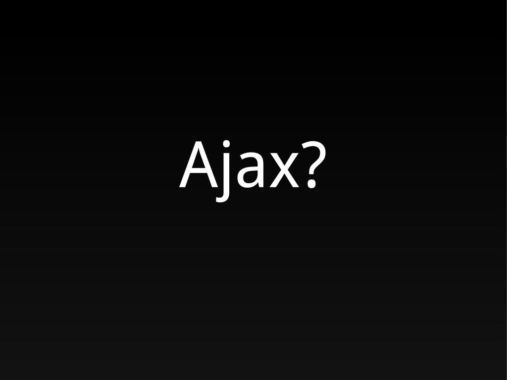 Ajax?