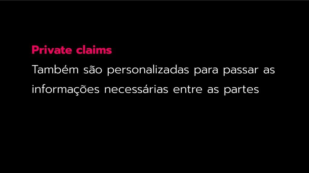 Private claims Também são personalizadas para p...