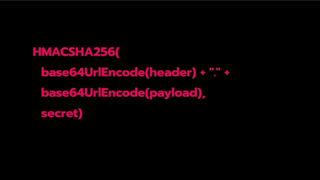 "HMACSHA256( base64UrlEncode(header) + ""."" + bas..."
