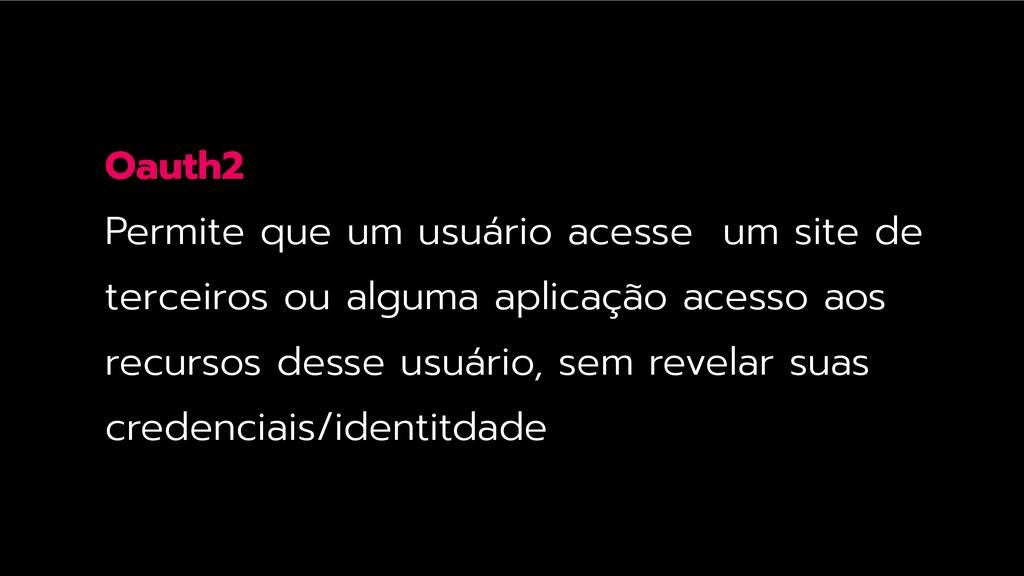 Oauth2 Permite que um usuário acesse um site de...