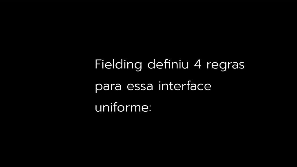 Fielding definiu 4 regras para essa interface un...