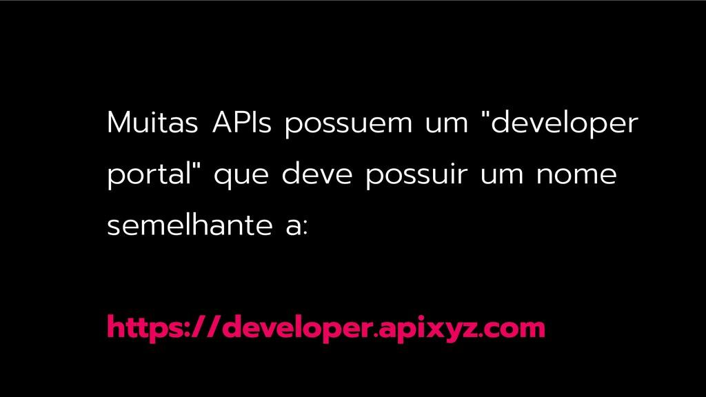 """Muitas APIs possuem um """"developer portal"""" que d..."""