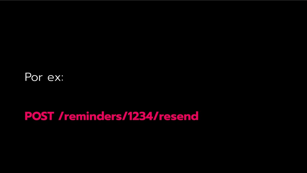 Por ex: POST /reminders/1234/resend