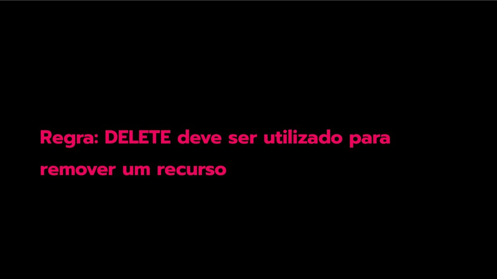 Regra: DELETE deve ser utilizado para remover u...