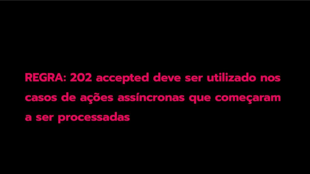 REGRA: 202 accepted deve ser utilizado nos caso...