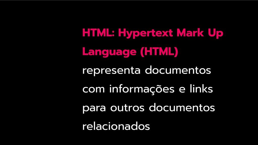 HTML: Hypertext Mark Up Language (HTML) represe...