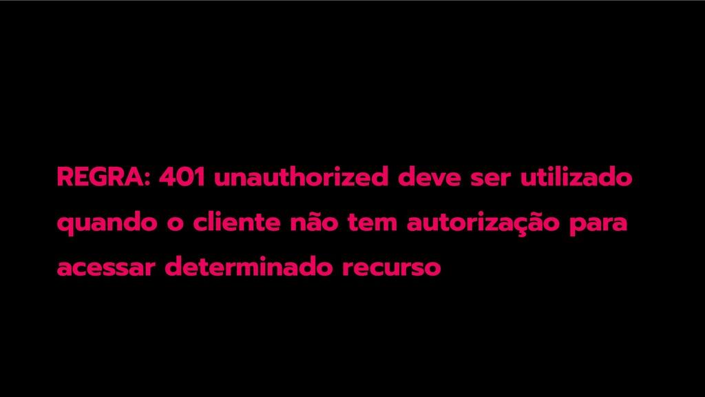 REGRA: 401 unauthorized deve ser utilizado quan...