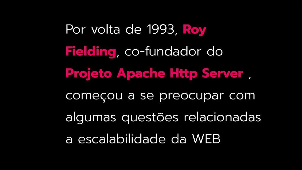 Por volta de 1993, Roy Fielding, co-fundador do...