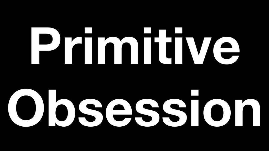 Primitive Obsession