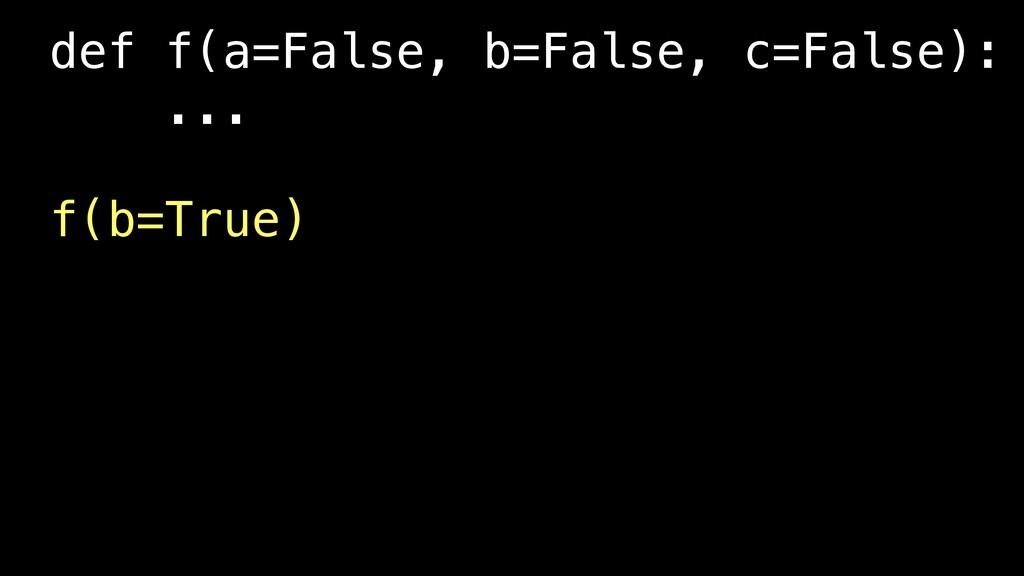 def f(a=False, b=False, c=False): ... f(b=True)