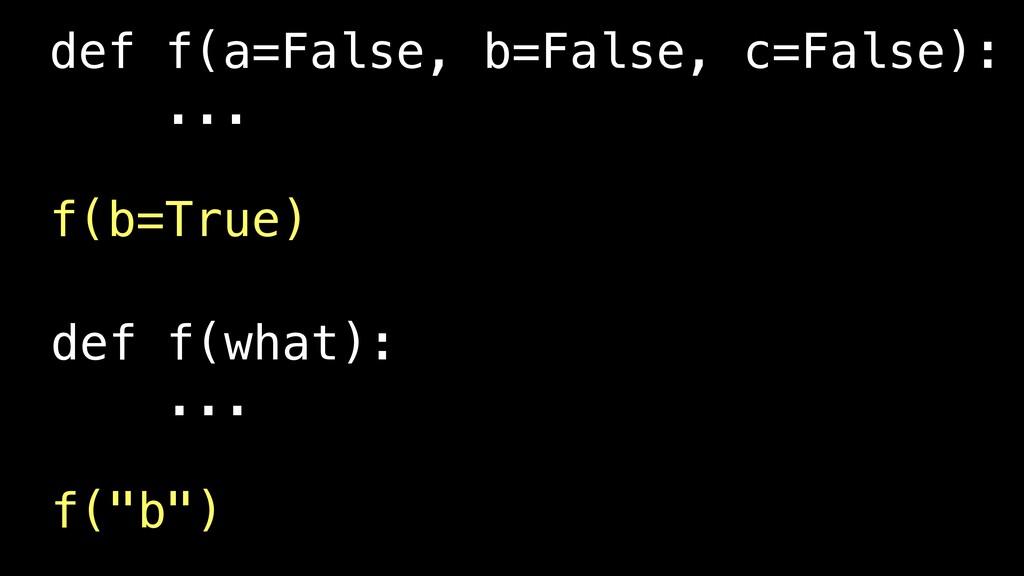 def f(a=False, b=False, c=False): ... f(b=True)...