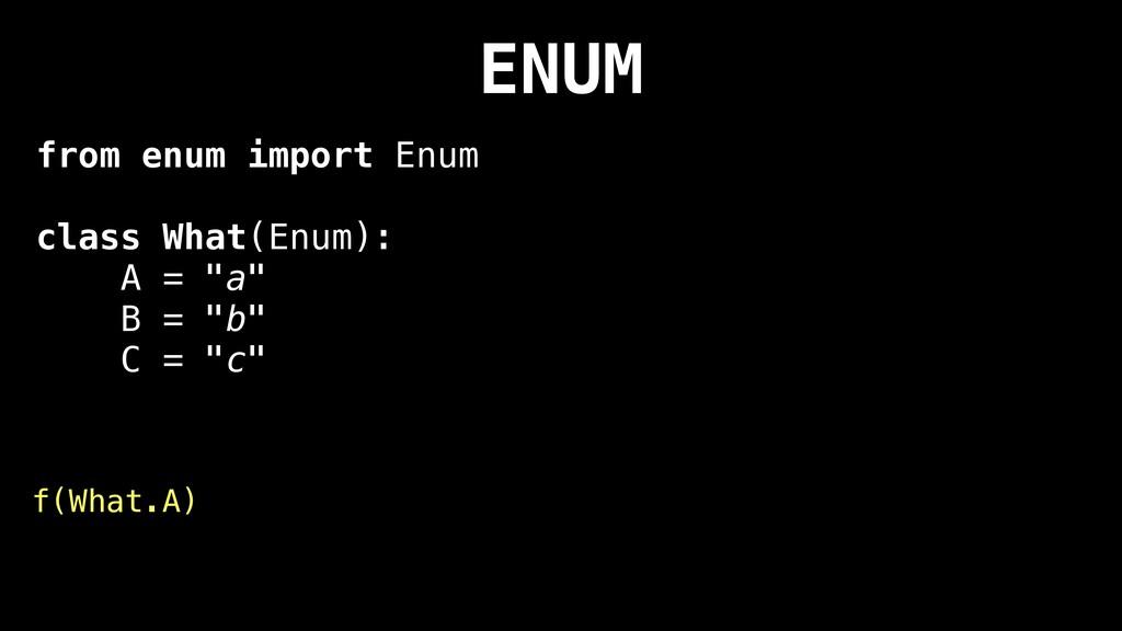 ENUM from enum import Enum class What(Enum): A ...