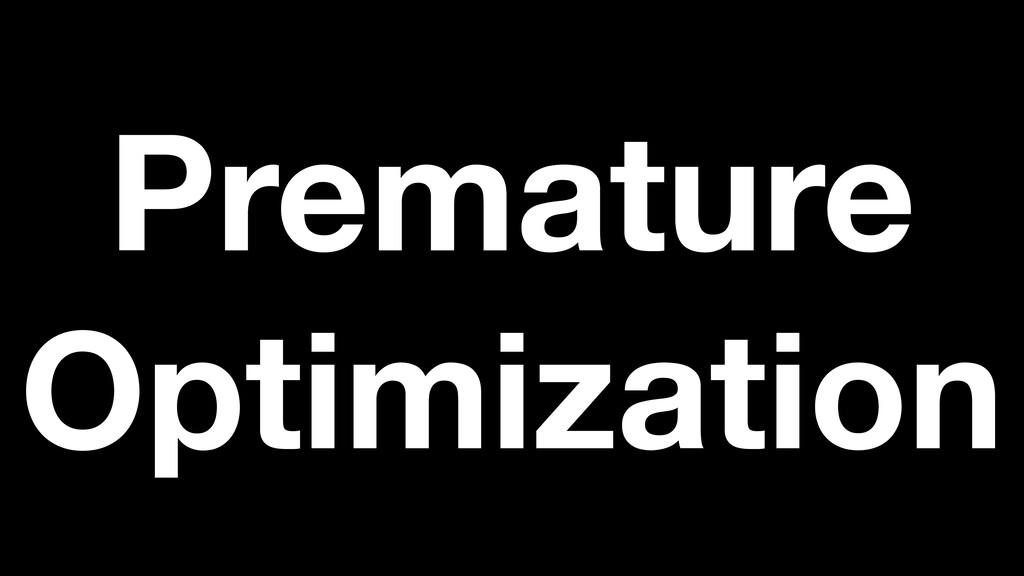 Premature Optimization