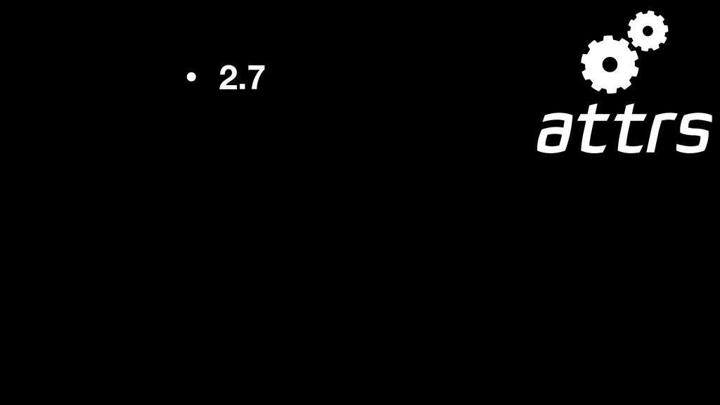 • 2.7