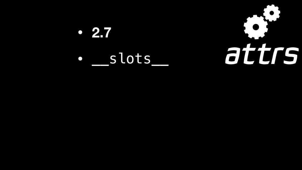 • 2.7 • __slots__