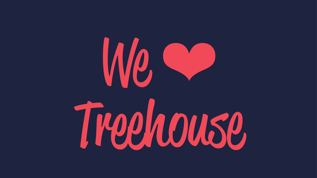 We ❤ Treehouse