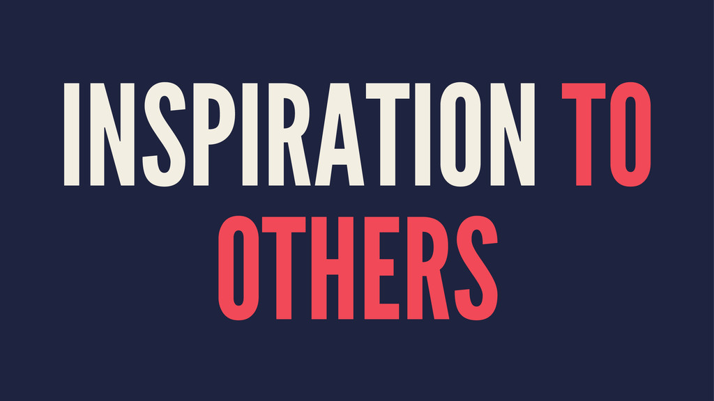 INSPIRATION TO OTHERS