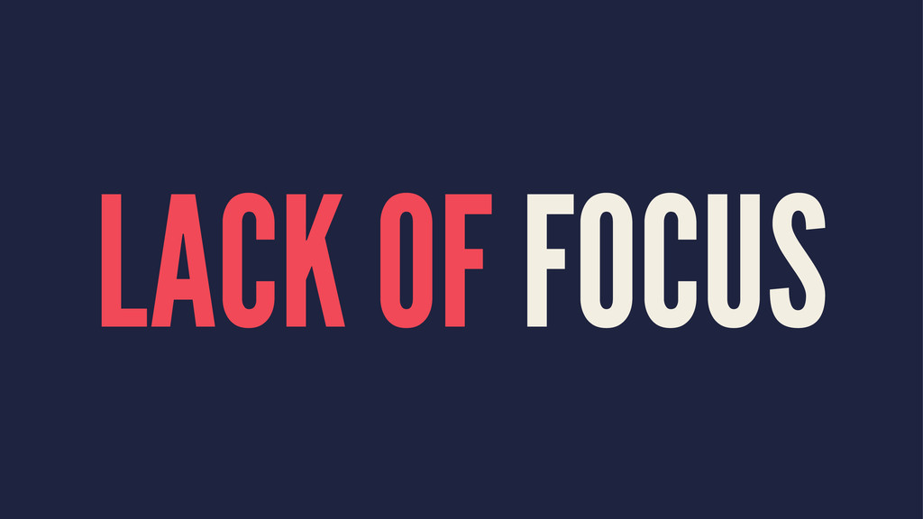 LACK OF FOCUS