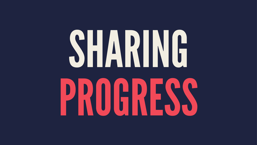 SHARING PROGRESS