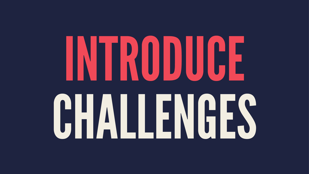 INTRODUCE CHALLENGES