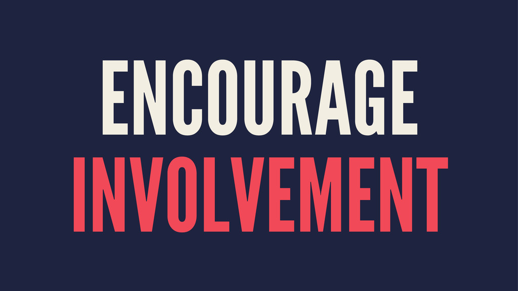 ENCOURAGE INVOLVEMENT