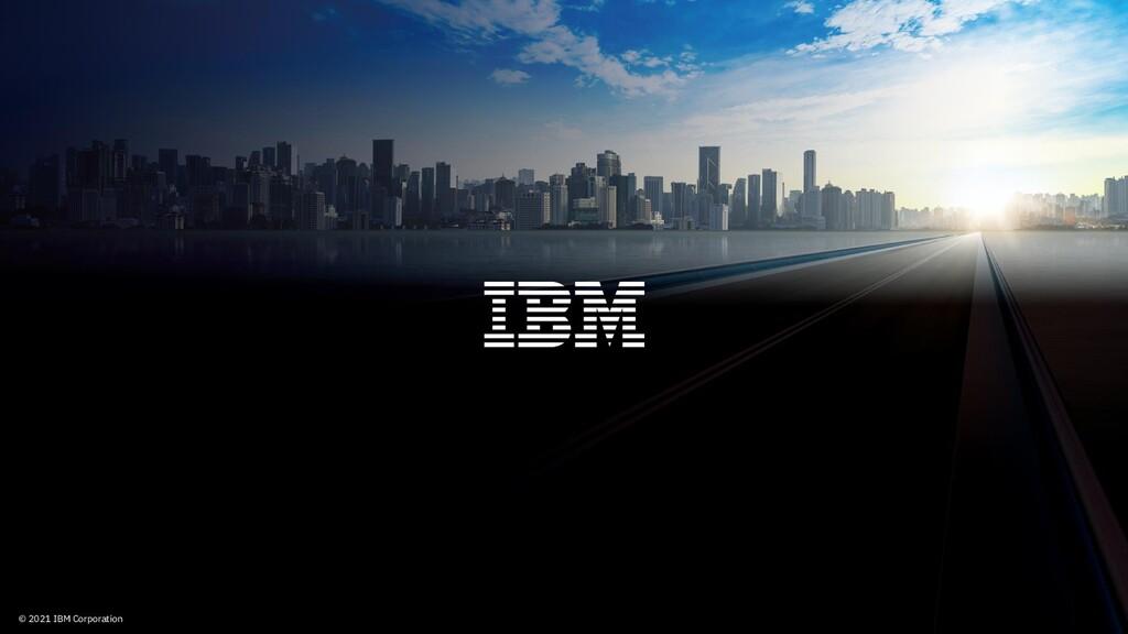 © 2021 IBM Corporation