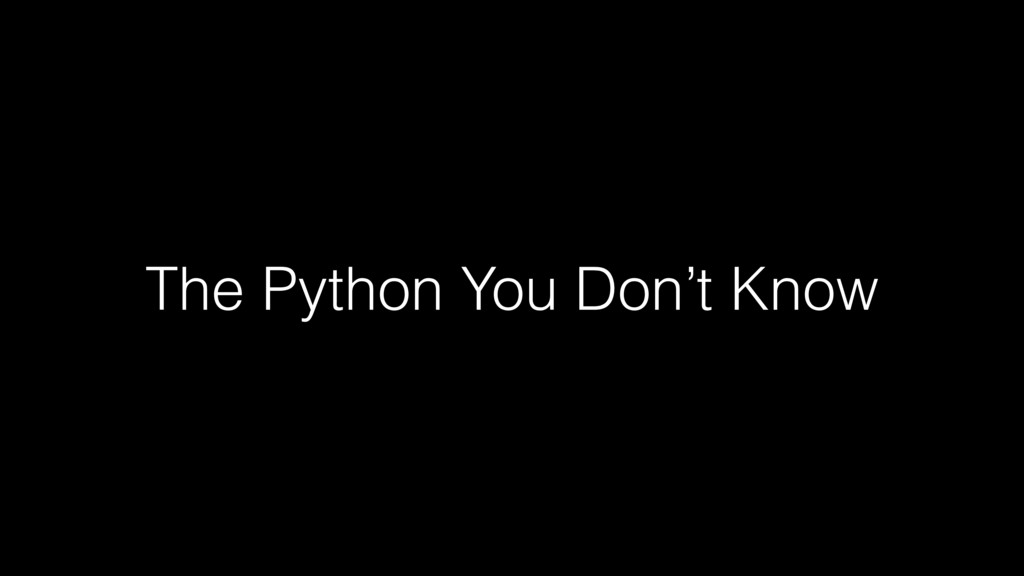 The Python You Don't Know
