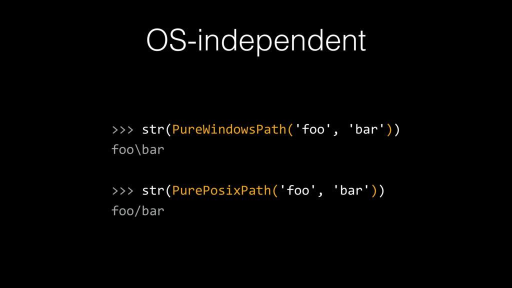 OS-independent >>> str(PureWindowsPath('foo', '...
