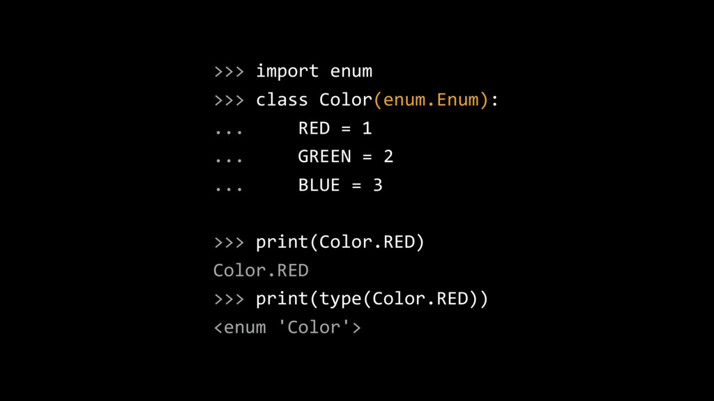 >>> import enum >>> class Color(enum.Enum): ......