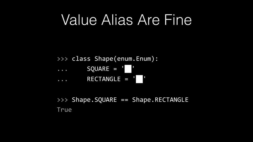 Value Alias Are Fine >>> class Shape(enum.Enum)...