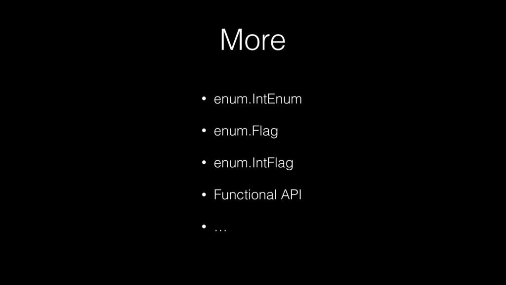 More • enum.IntEnum • enum.Flag • enum.IntFlag ...