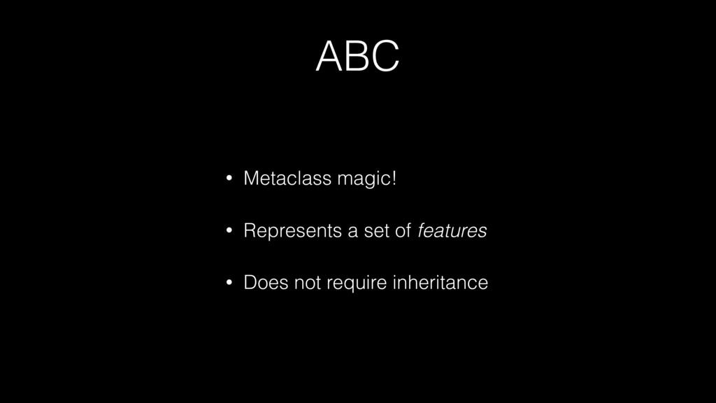 ABC • Metaclass magic! • Represents a set of fe...