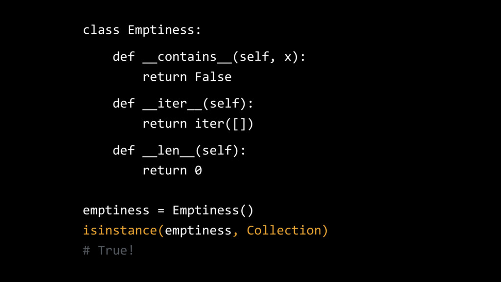 class Emptiness: def __contains__(self, x): ret...