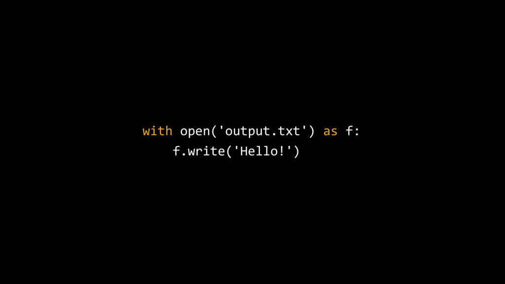 with open('output.txt') as f: f.write('Hello!')