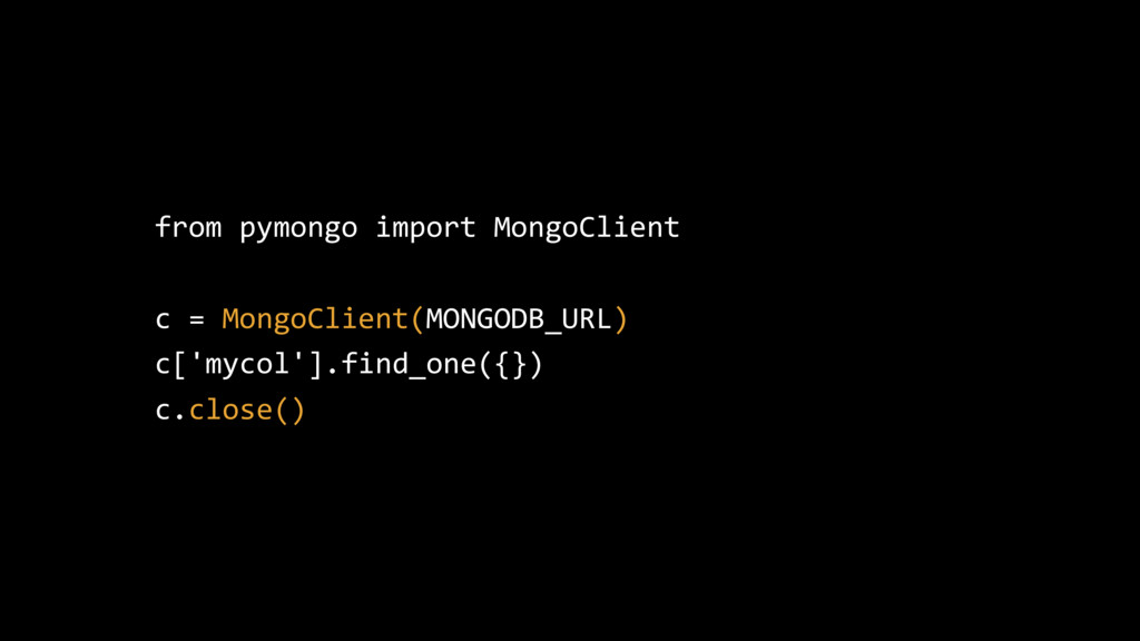from pymongo import MongoClient c = MongoClient...