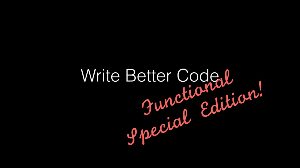 Write Better Code Functional Special Edition!