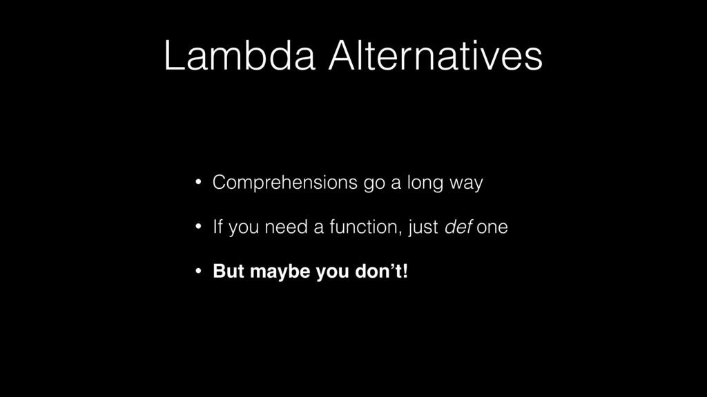 Lambda Alternatives • Comprehensions go a long ...