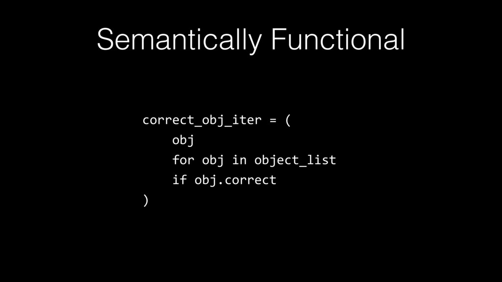 Semantically Functional correct_obj_iter = ( ob...