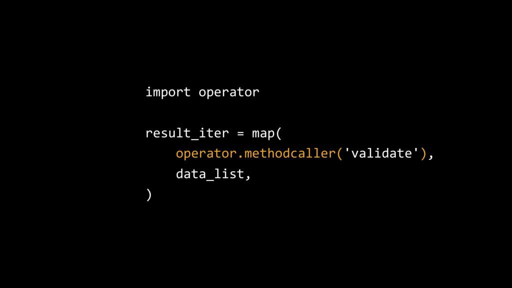 import operator result_iter = map( operator.met...