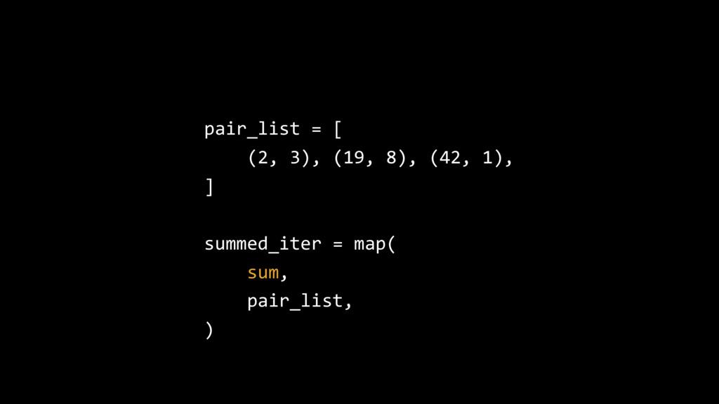 pair_list = [ (2, 3), (19, 8), (42, 1), ] summe...