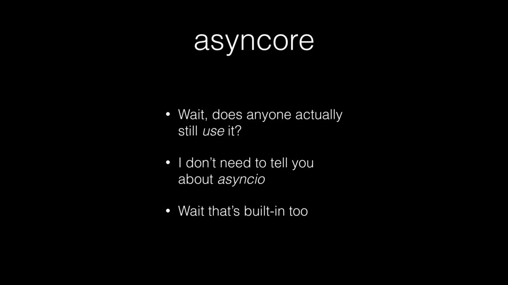 asyncore • Wait, does anyone actually still use...