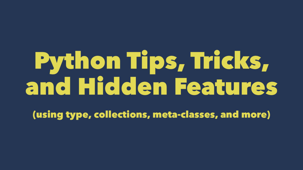 Python Tips, Tricks, and Hidden Features (using...