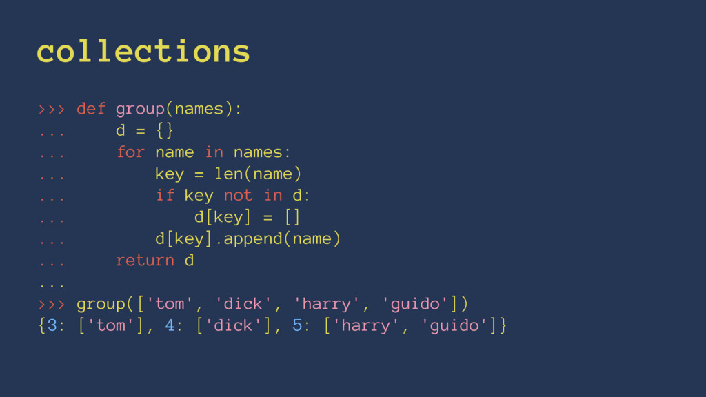 collections >>> def group(names): ... d = {} .....