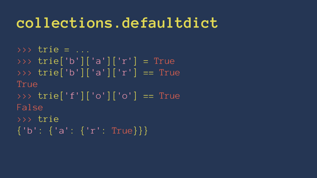 collections.defaultdict >>> trie = ... >>> trie...