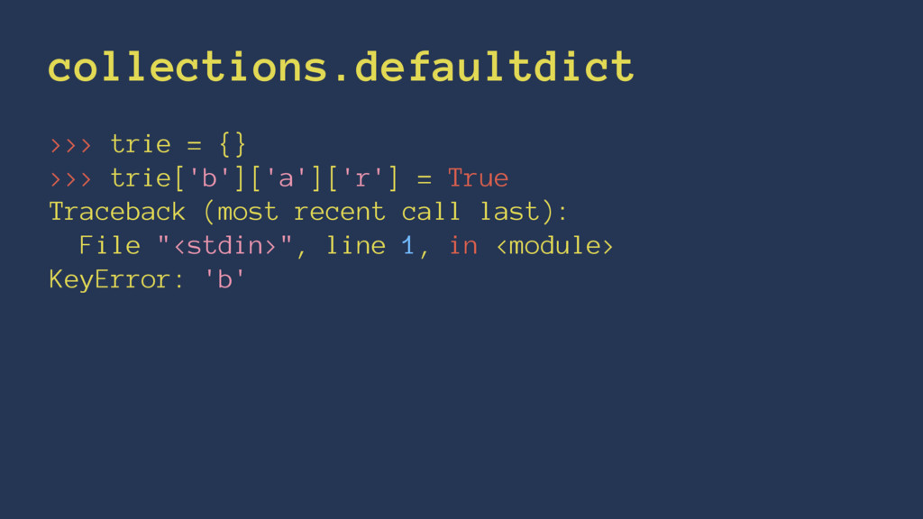 collections.defaultdict >>> trie = {} >>> trie[...