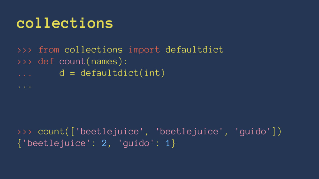 collections >>> from collections import default...