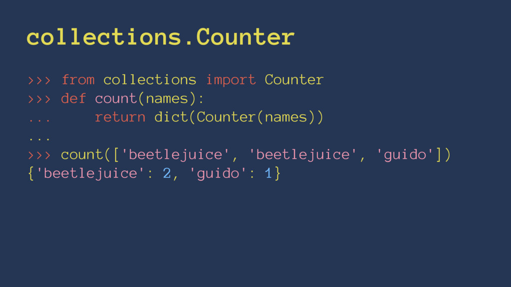collections.Counter >>> from collections import...