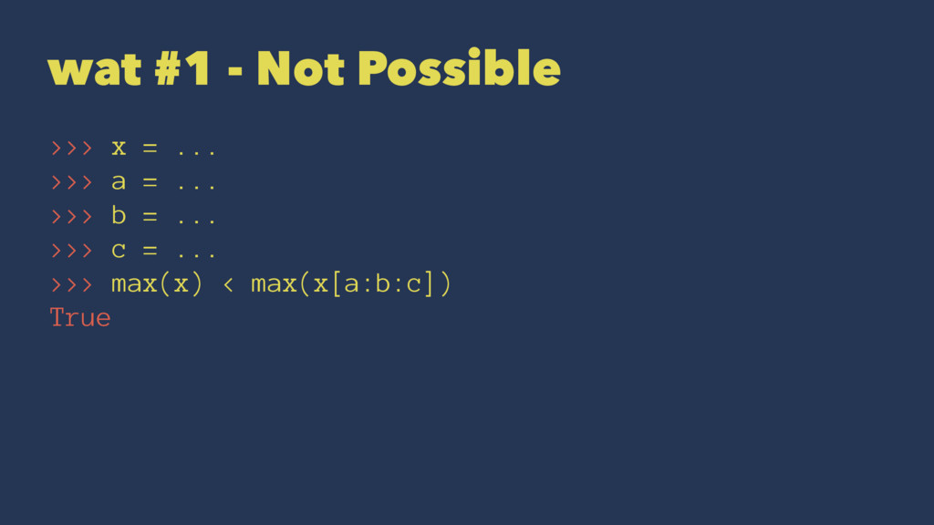 wat #1 - Not Possible >>> x = ... >>> a = ... >...