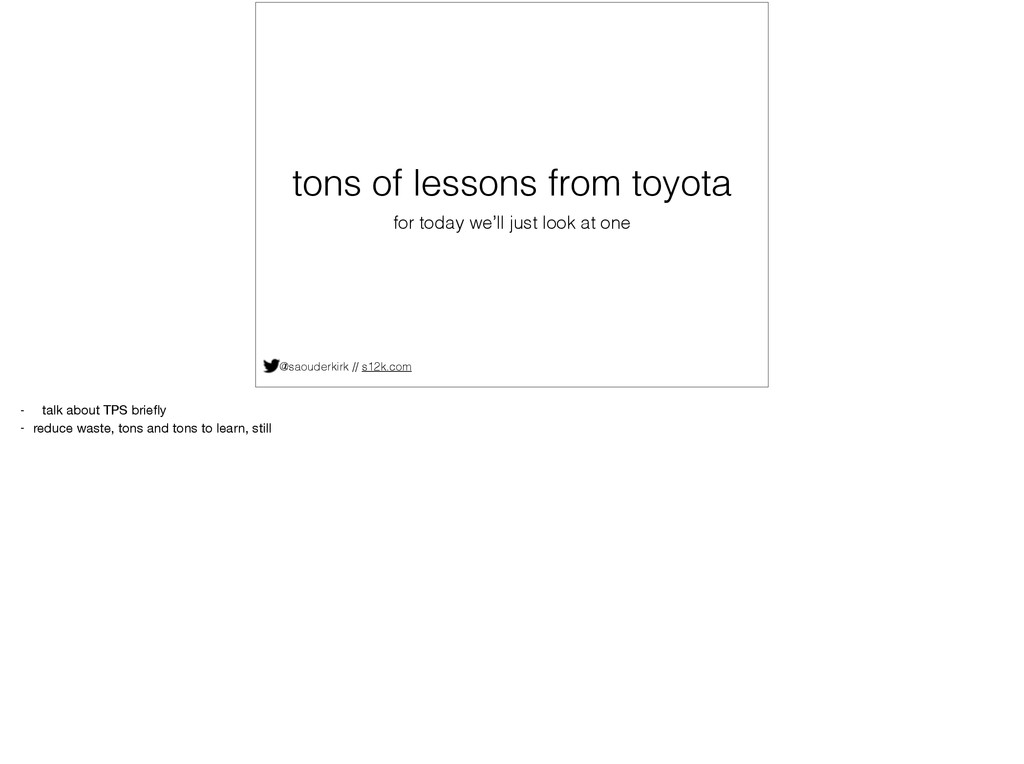 tons of lessons from toyota @saouderkirk // s12...